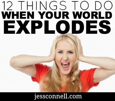 12 Things to Do When Your World Explodes // jessconnell.com
