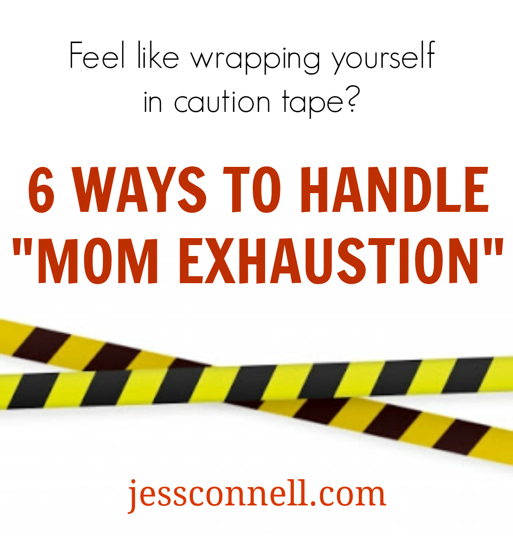 "6 Ways to Handle ""Mom Exhaustion"" // jessconnell.com"
