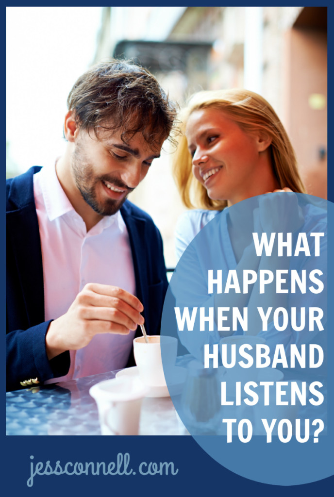 What Happens When Your Husband Listens to You? // jessconnell.com