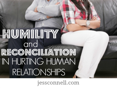 Humility & Reconciliation in Hurting Human Relationships // jessconnell.com