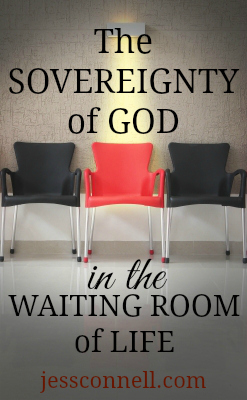 The Sovereignty of God in the Waiting Room of Life // jessconnell.com