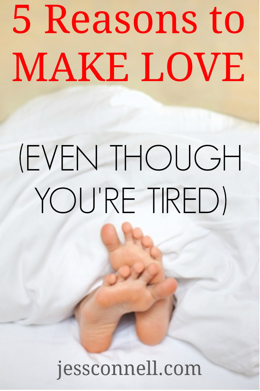 5 Reasons to Make Love (Even Though You're Tired)