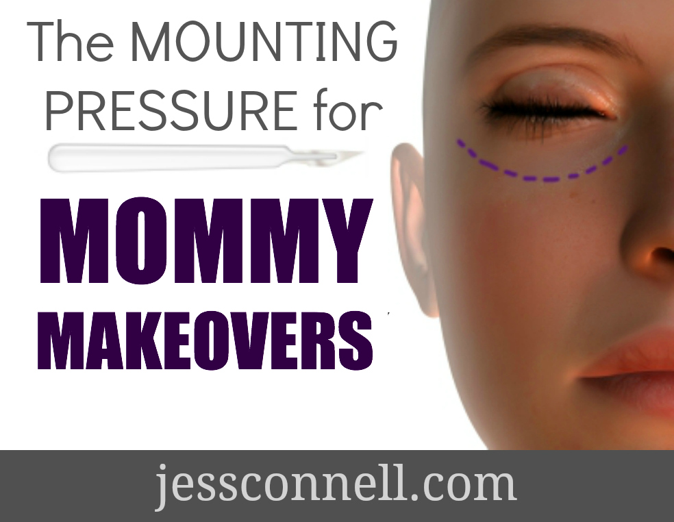 The Mounting Pressure for Mommy Makeovers // jessconnell.com