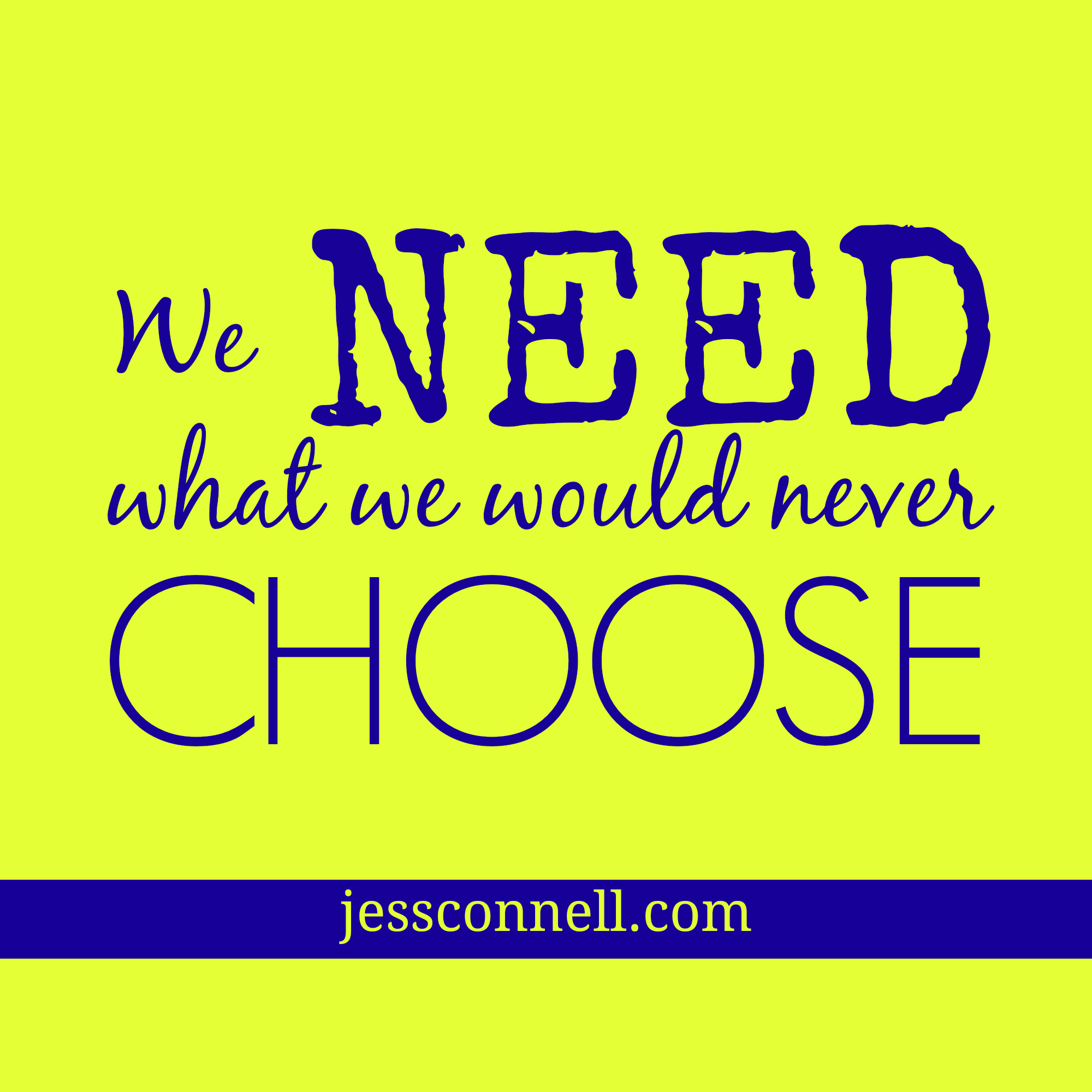 We NEED What We Would Never Choose // JessConnell.com