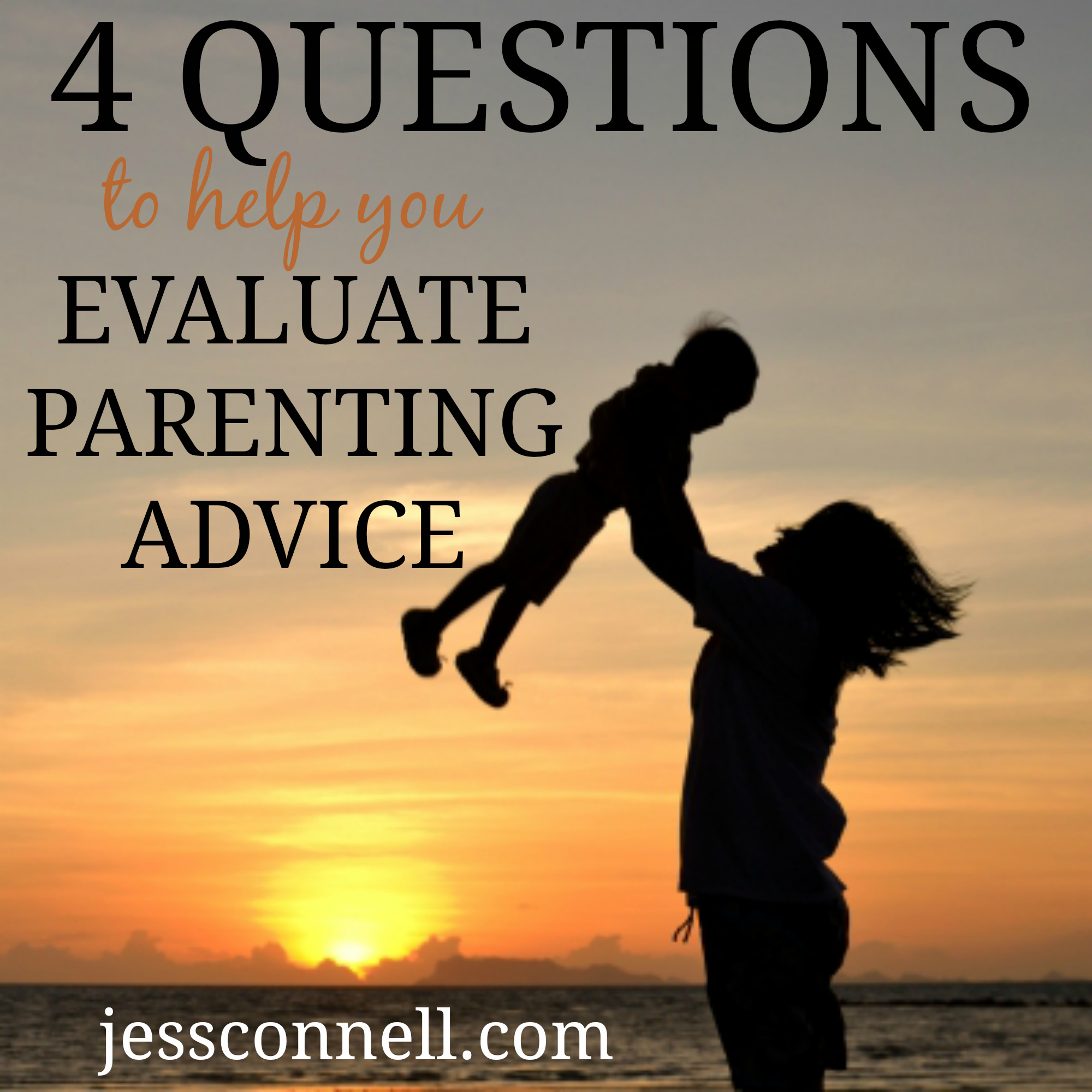 4 Questions to Help You Evaluate Parenting Advice