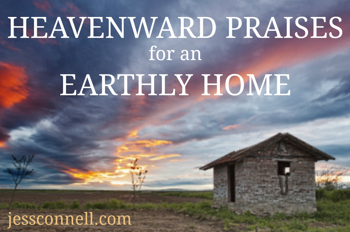 Heavenward Praises for an Earthly Home // jessconnell.com