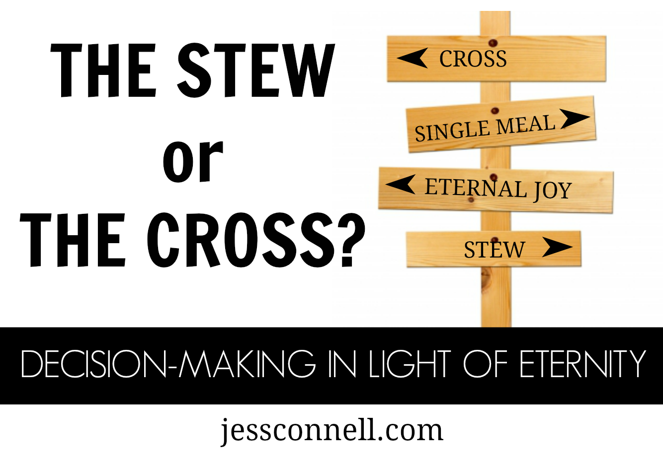 The Stew or the Cross: Decision-Making In Light of Eternity // jessconnell.com