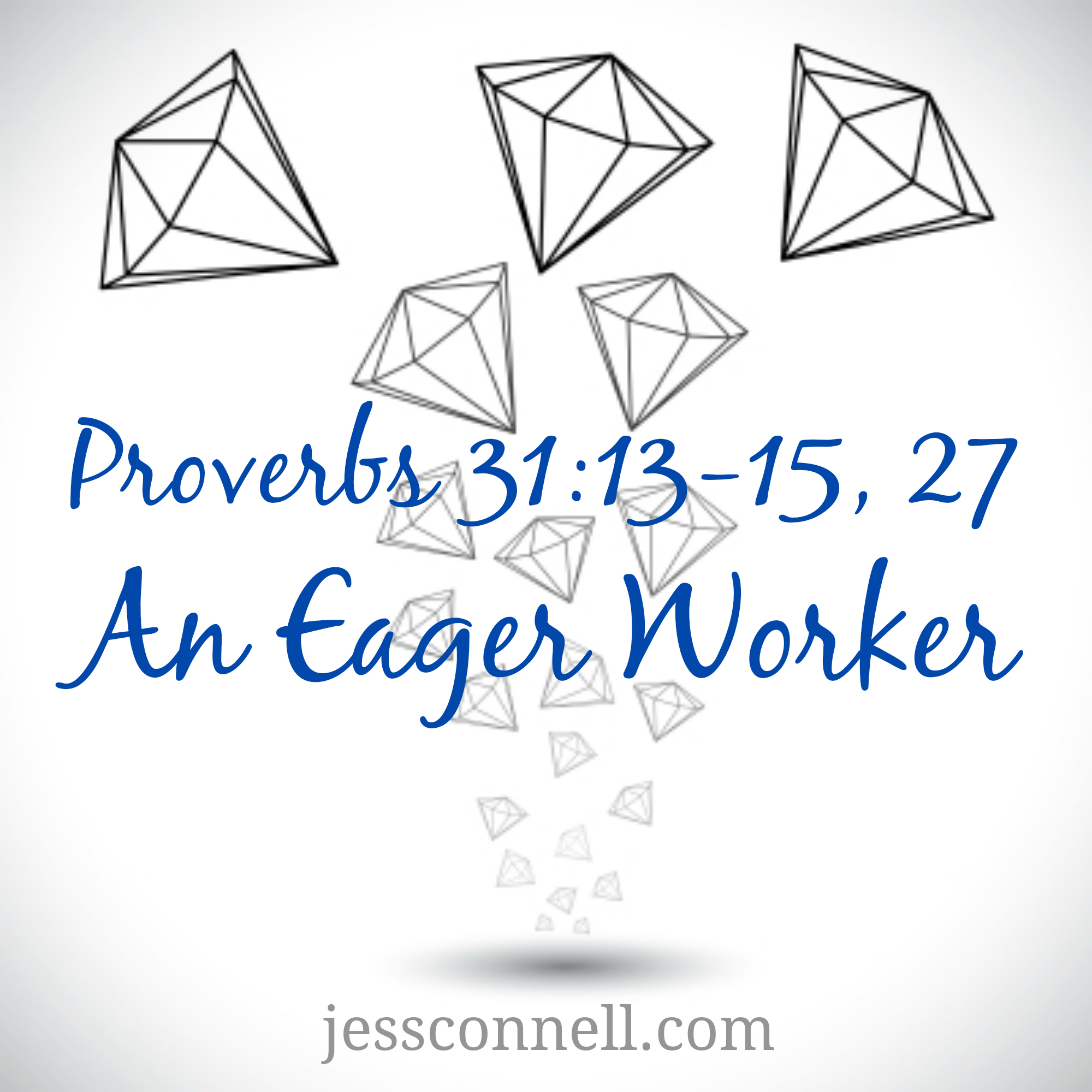An Eager Worker / Proverbs 31:13-15, 27 // jessconnell.com