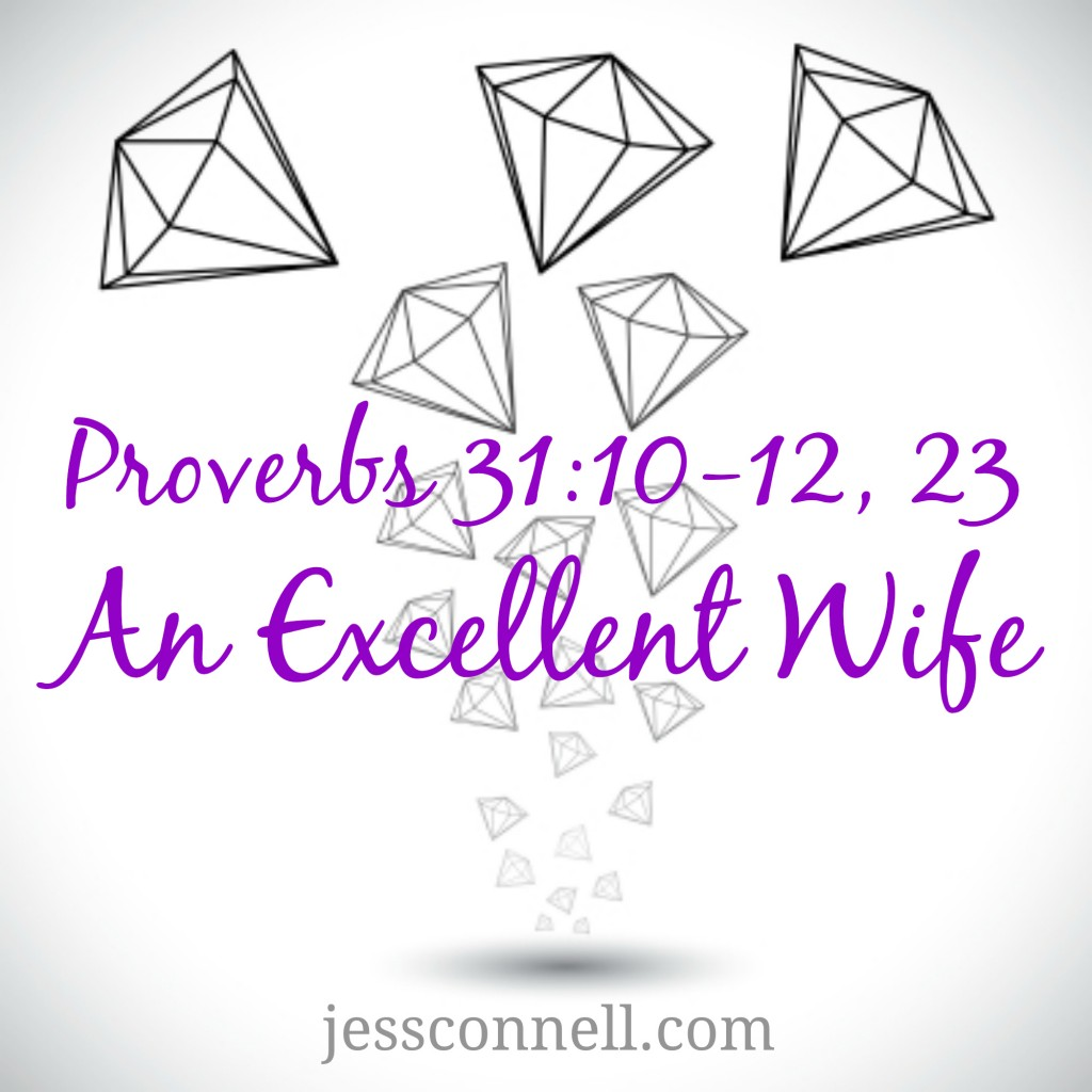 Proverbs 31: 10-12, 23: An Excellent Wife