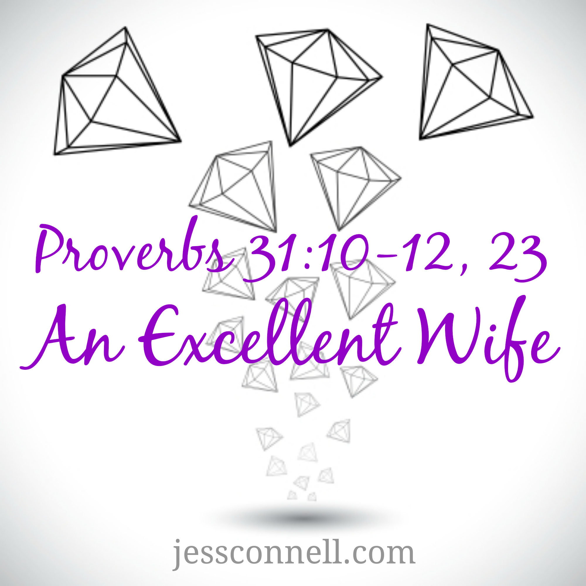 An Excellent Wife / Proverbs 31 -- jessconnell.com
