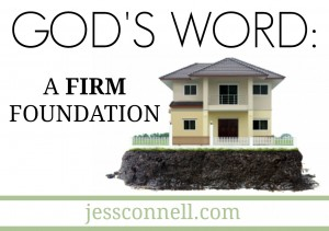 God's Word: A Firm Foundation / JessConnell.com