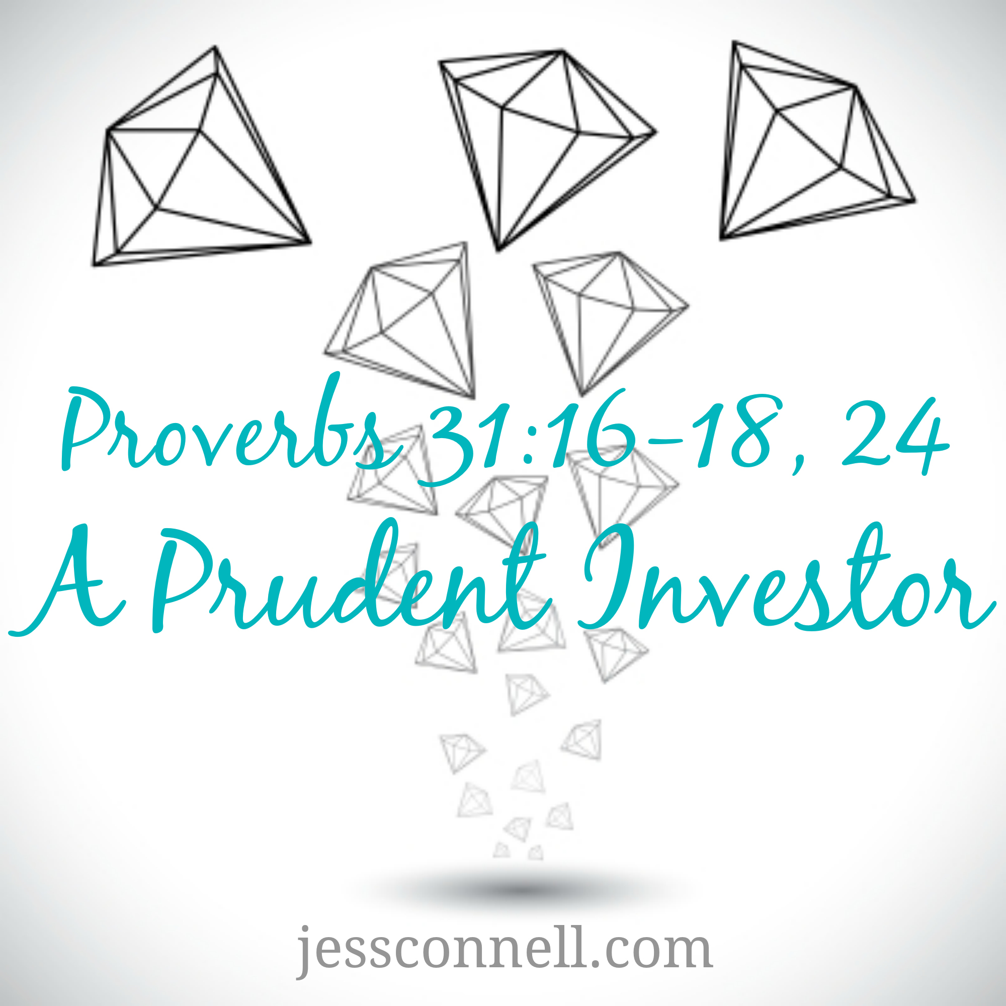 A Prudent Investor (Proverbs 31:16-18, 24) // jessconnell.com