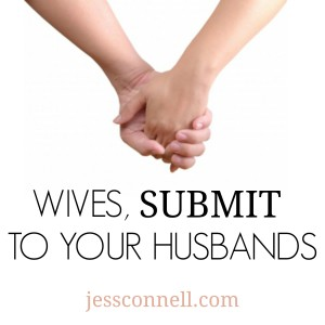 Wives, Submit To Your Husbands