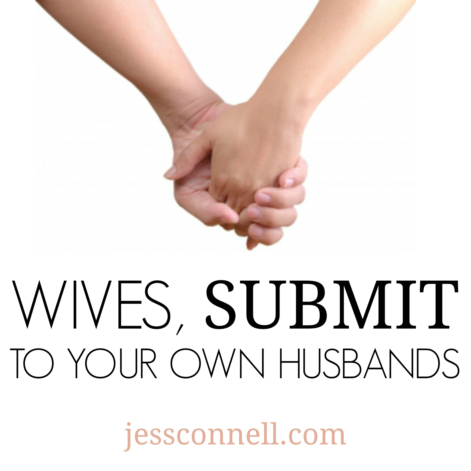 Wives, Submit To Your Own Husbands // jessconnell.com
