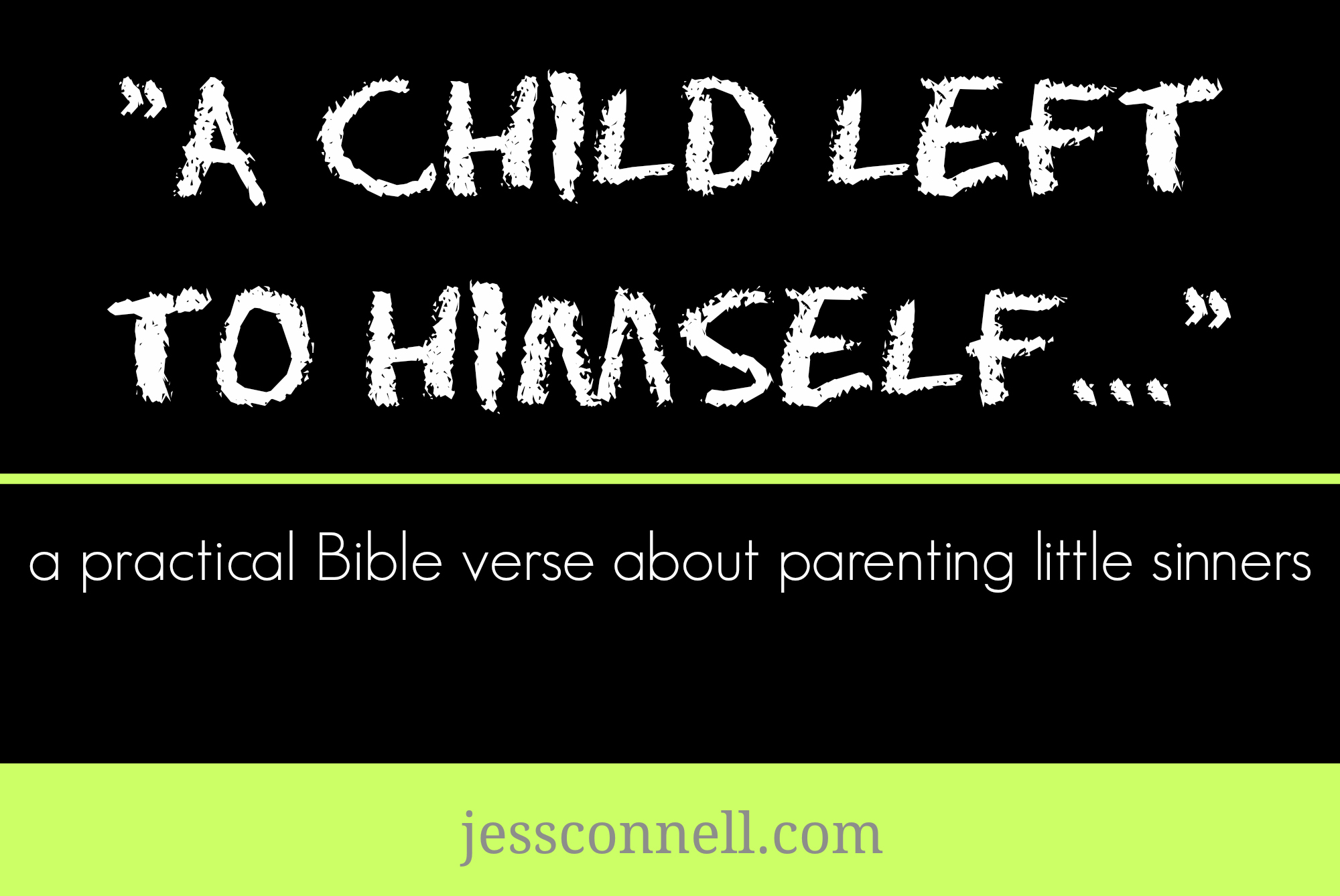 A Child Left To Himself… // Practical Biblical Parenting Advice // JessConnell.com