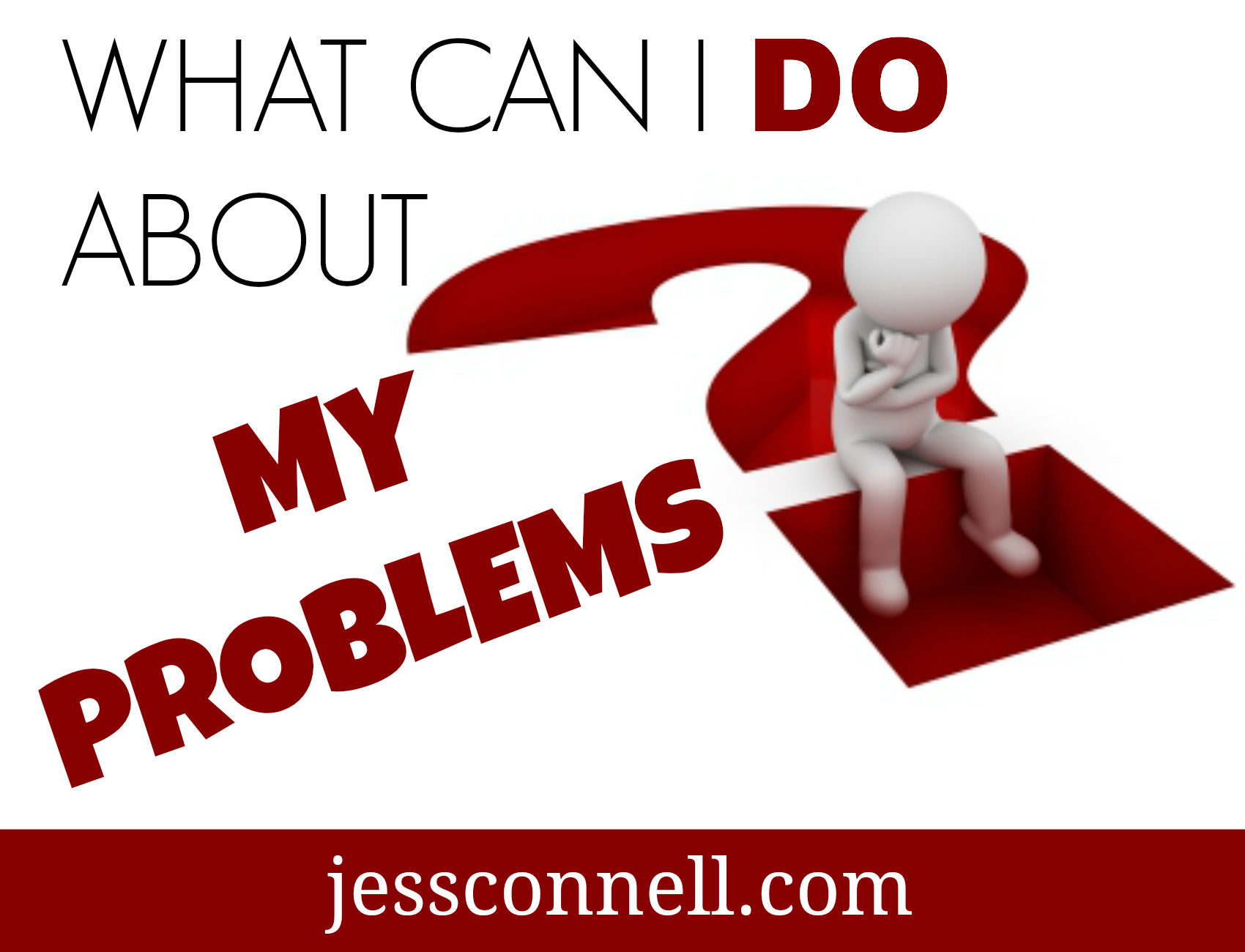 What Can I Do About My Problems? // jessconnell.com