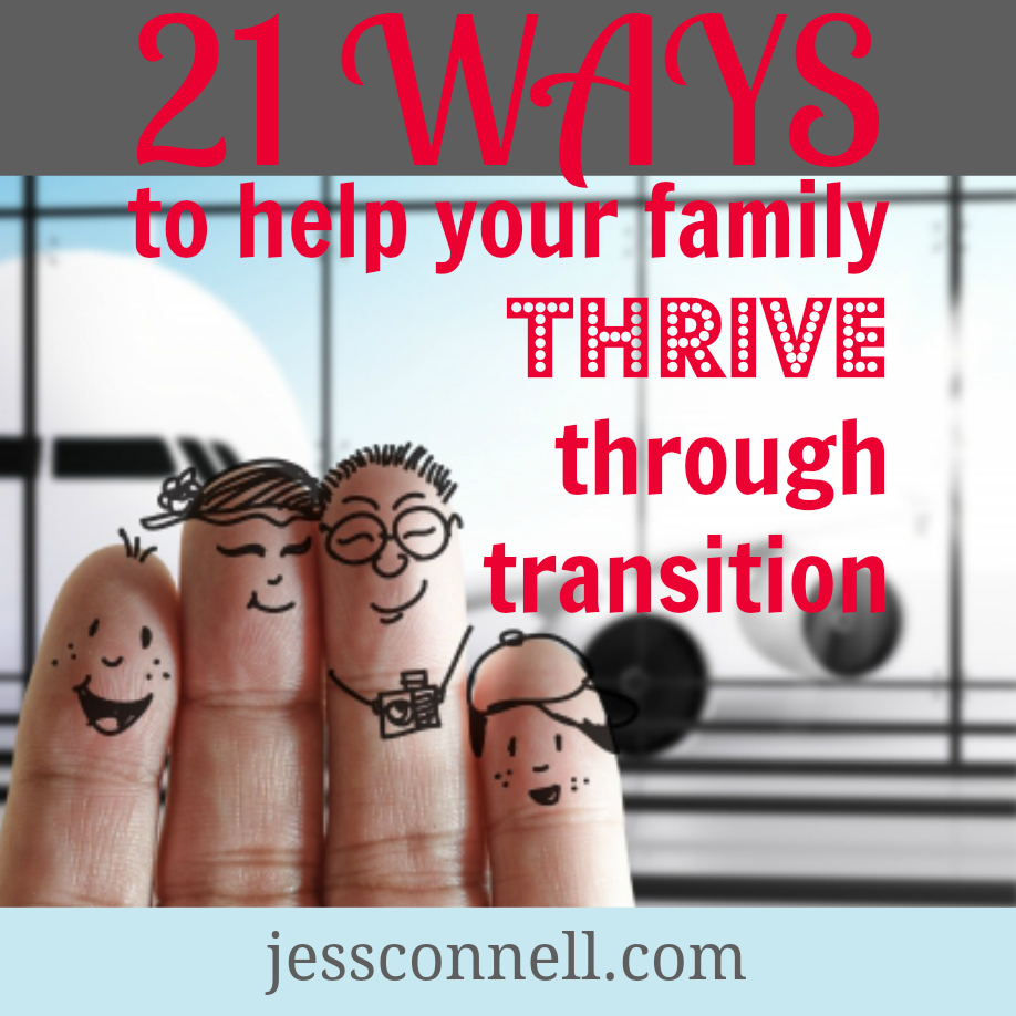 21 Ways to Help Your Family THRIVE Through Transition // jessconnell.com