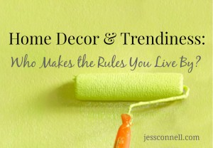 Home Decor & Trendiness: Who Makes the Rules You Live By?
