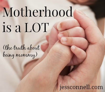 Motherhood Is a LOT (the truth about being mommy) // jessconnell.com