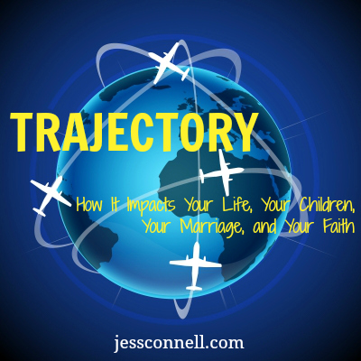 Trajectory: How it Impacts Your Life, Your Children, Your Marriage, and Your Faith