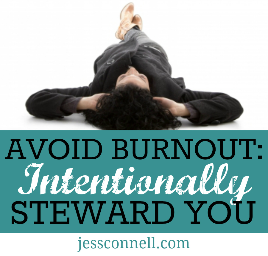 Avoid Burnout: Intentionally Steward YOU // jessconnell.com //