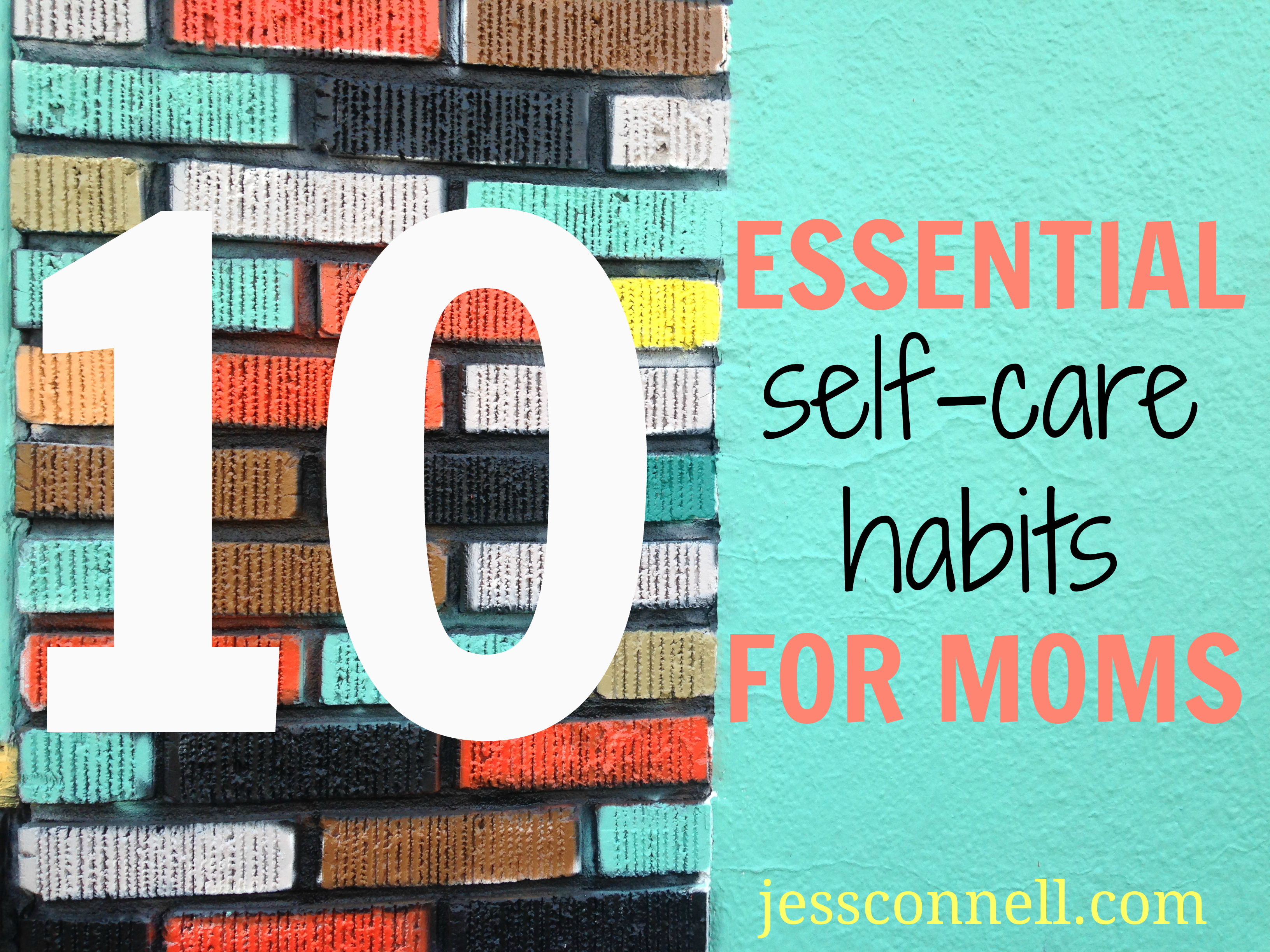 10 Essential Self-Care Habits For Moms // JessConnell.com