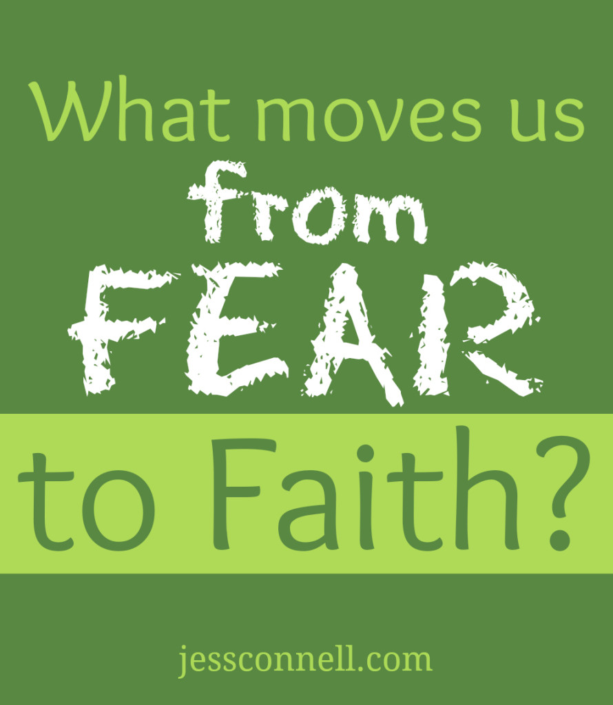 What Moves Us From Fear to FAITH? // jessconnell.com