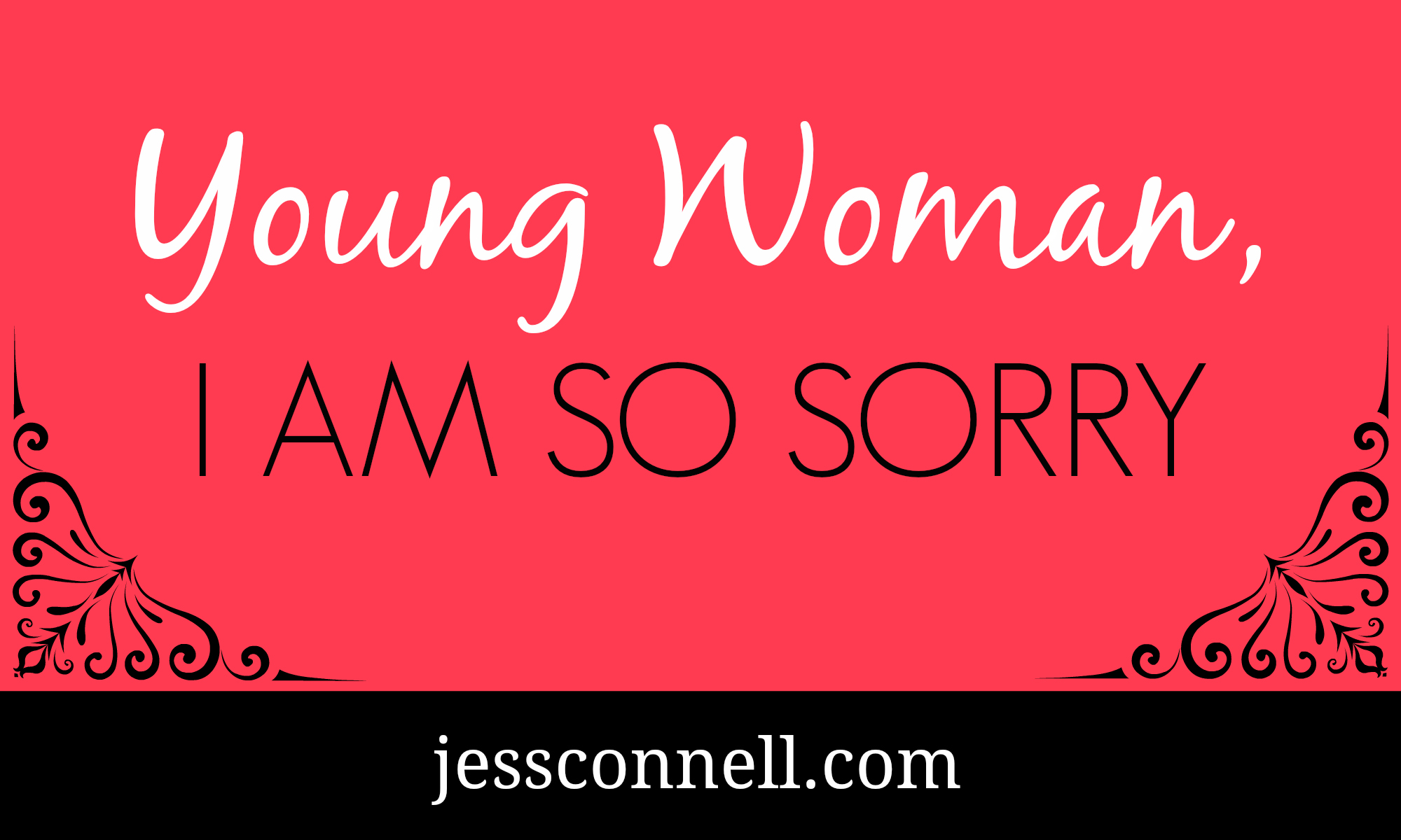 Young Woman, I Am So Sorry