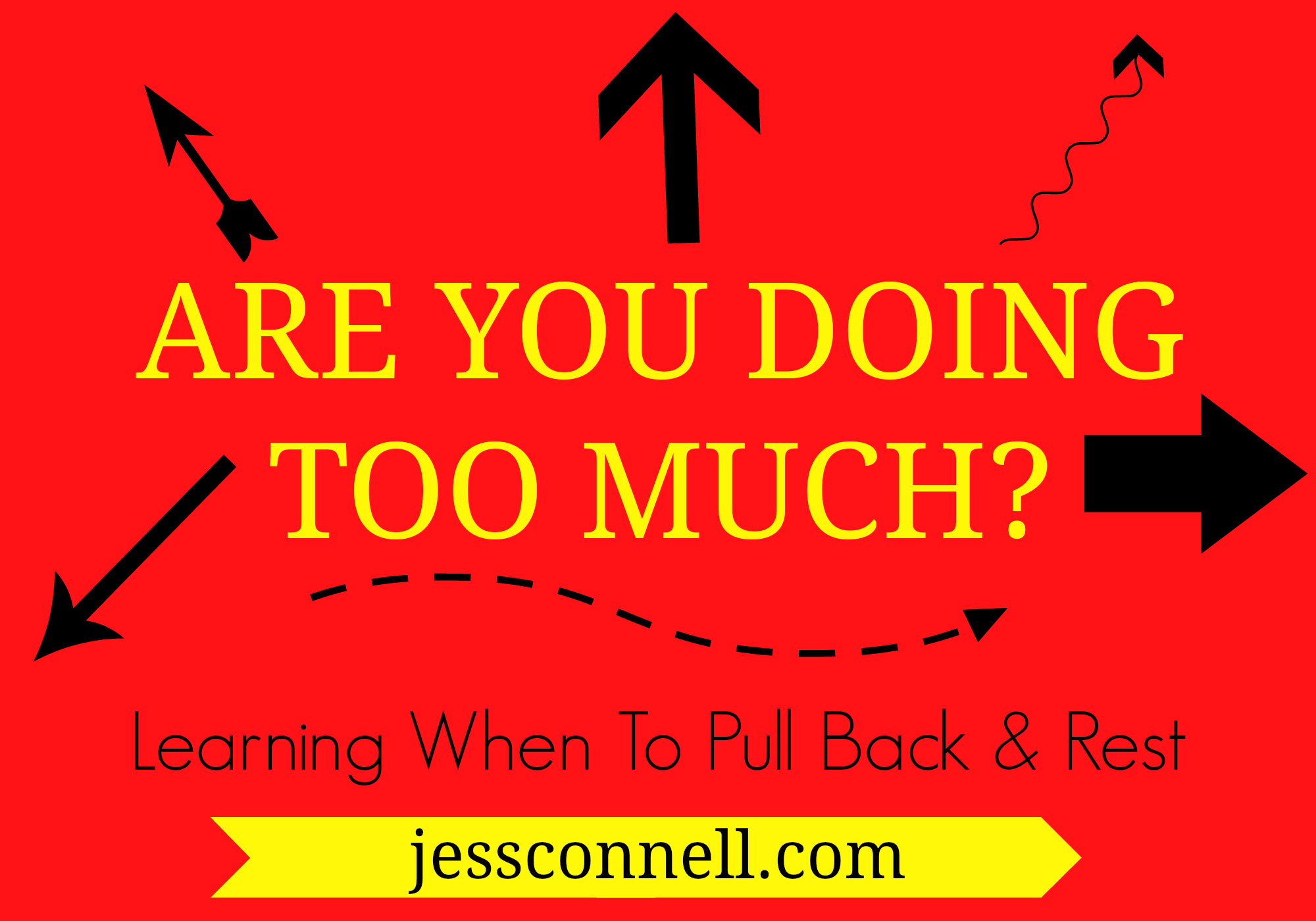 Are You Doing Too Much // Learning When To Pull Back & Rest // JessConnell.com