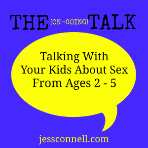The (On-Going) Talk // Talking With Your Kids About Sex, From Ages 2-5 // jessconnell.com