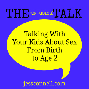 The (On-Going) Talk // Talking With Your Kids About Sex From Birth to Age 2 // jessconnell.com