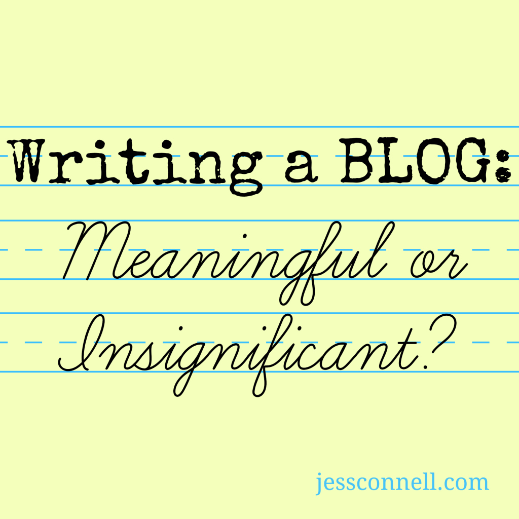 Writing a Blog: Meaningful or Insignificant? // JessConnell.com