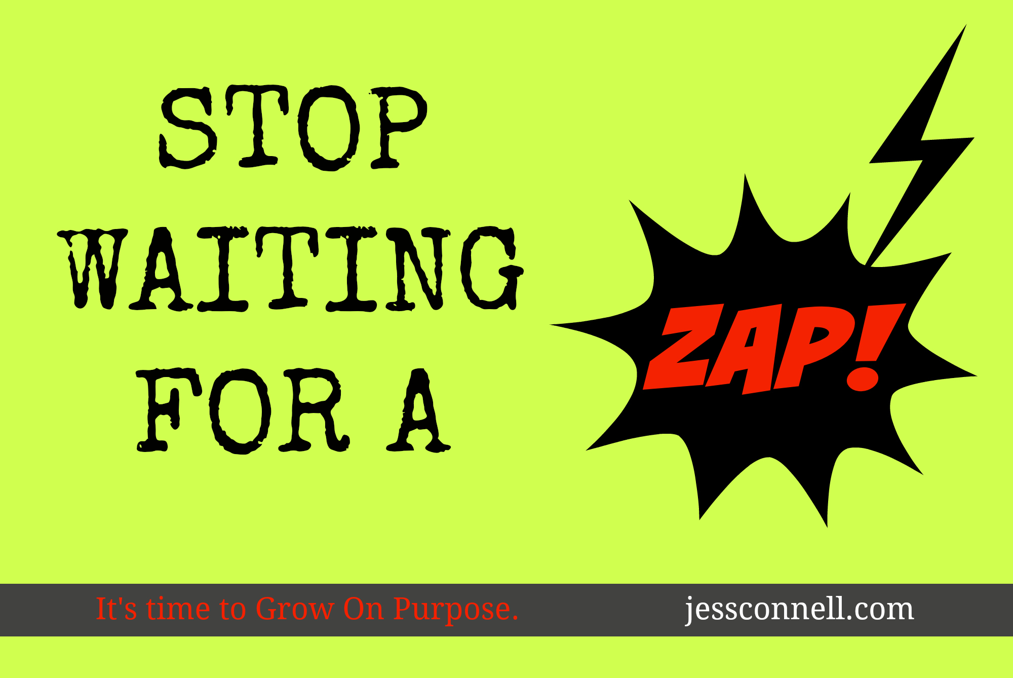 Stop Waiting for a ZAP // JessConnell.com