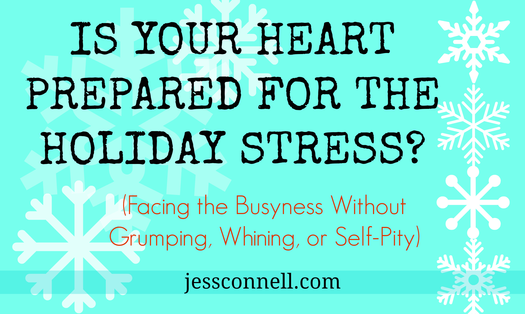 Is Your Heart Prepared for the Holiday Stress? // Facing the Busyness Without Grumping, Whining, or Self-Pity // jessconnell.com