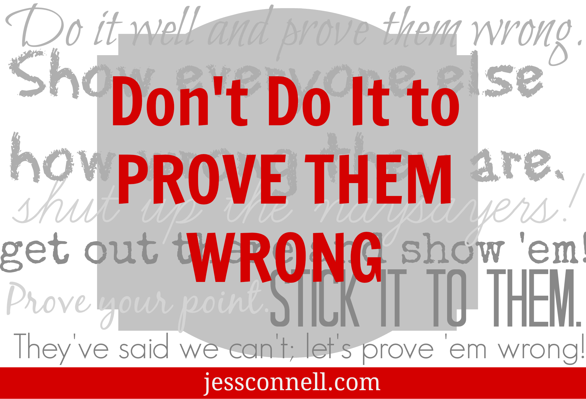 Don't Do It to Prove Them Wrong // Wrong Motivations for Convictions & Choices // jessconnell.com