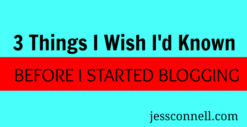 3 Things I Wish I'd Known Before I Started Blogging // video & transcript // jessconnell.com