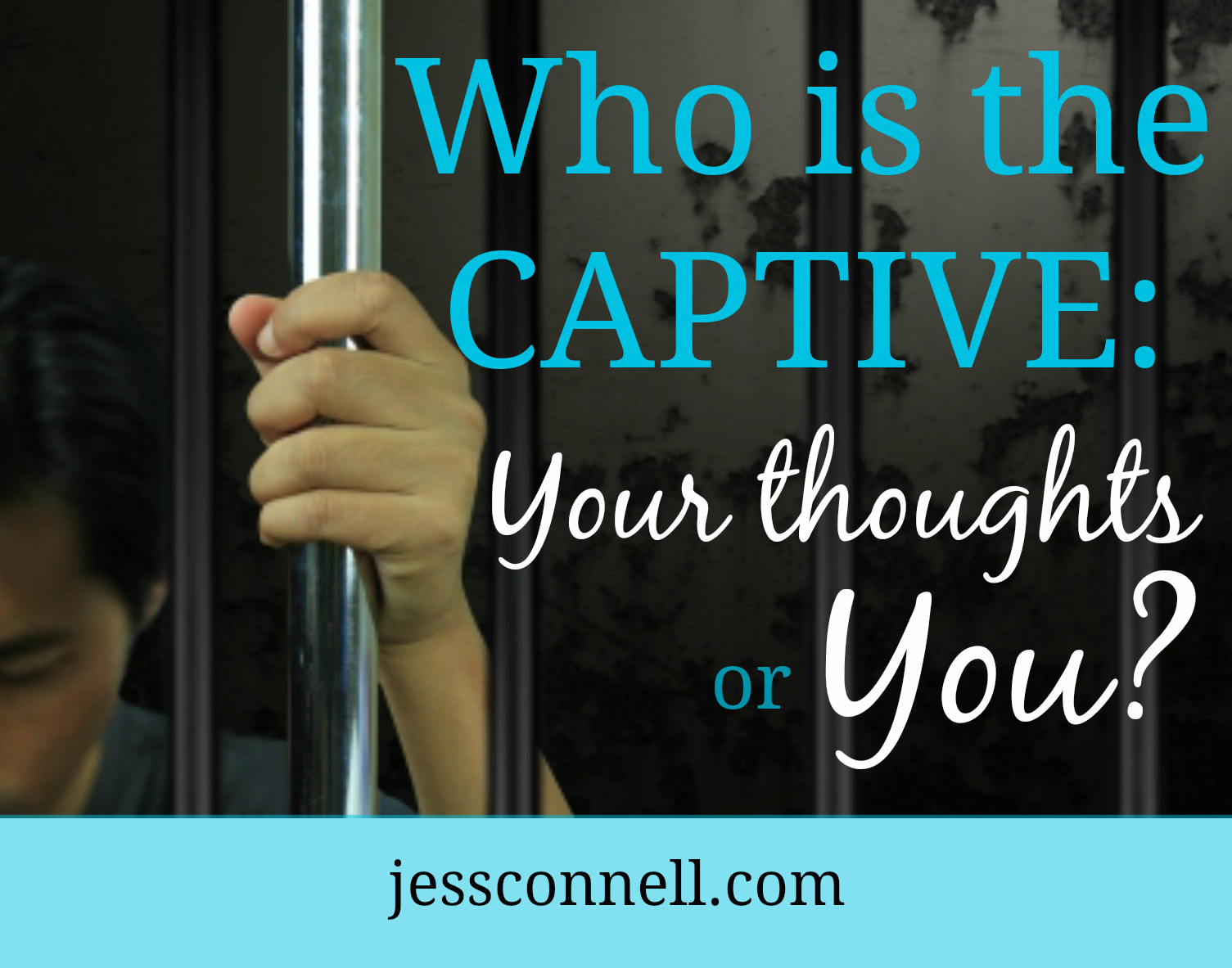 Who is the Captive: Your Thoughts or YOU? // jessconnell.com
