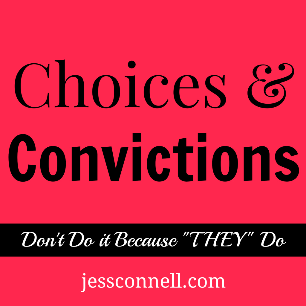 "Choices & Convictions, part 1: Don't Do it Because ""They"" Do // jessconnell.com"
