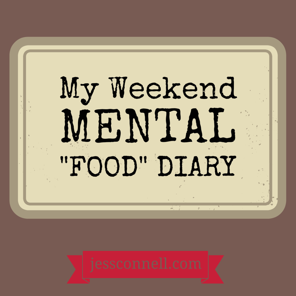 "My Weekend Mental ""Food"" Diary // jessconnell.com"