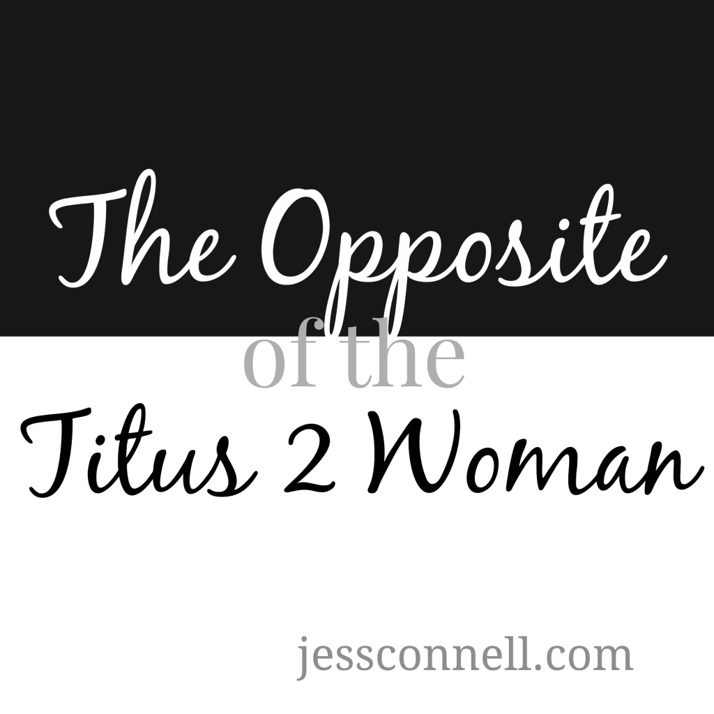 The Opposite of the Titus 2 Woman // jessconnell.com