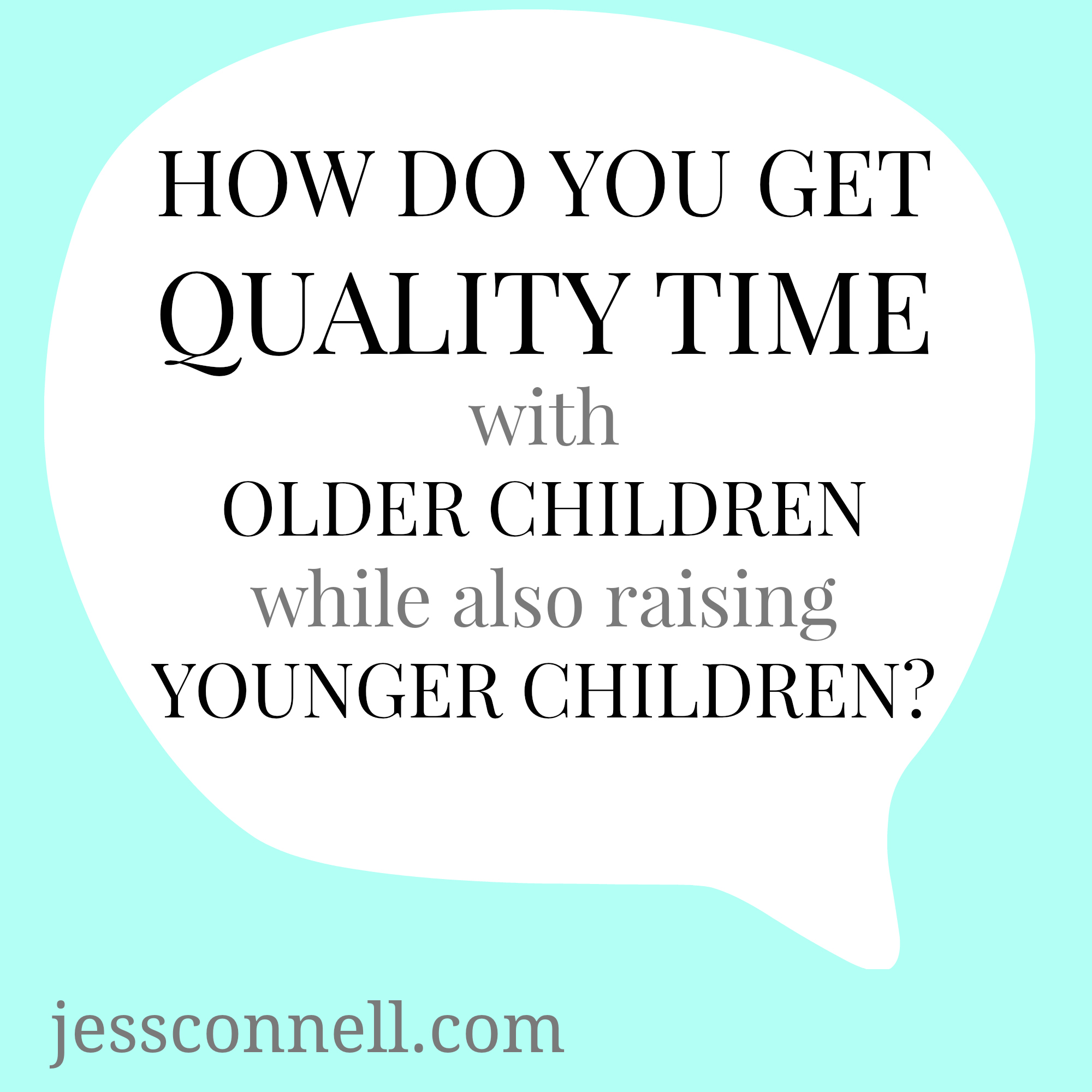 How Do You Get Quality Time With Older Children (While Also Raising Younger Children)? // jessconnell.com