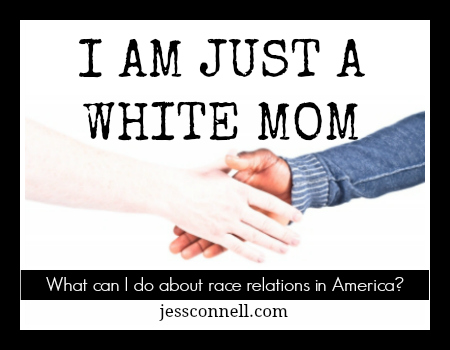 I Am Just a White Mom - What can I do about race relations in America? // jessconnell.com