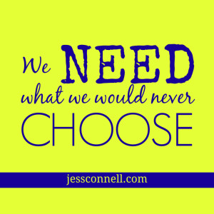 We NEED What We Would Never CHOOSE