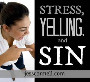 Stress, Yelling, & Sin // jessconnell.com