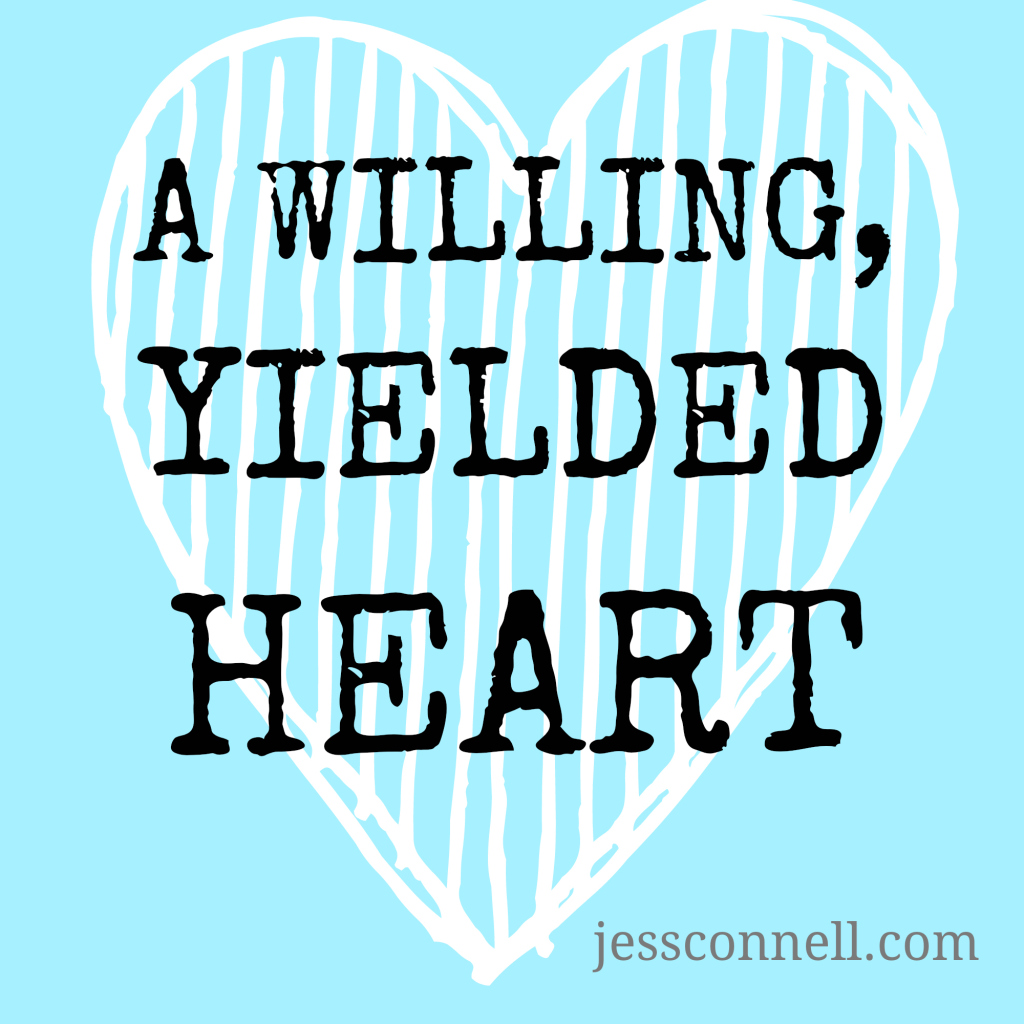 A Willing, Yielded Heart // jessconnell.com