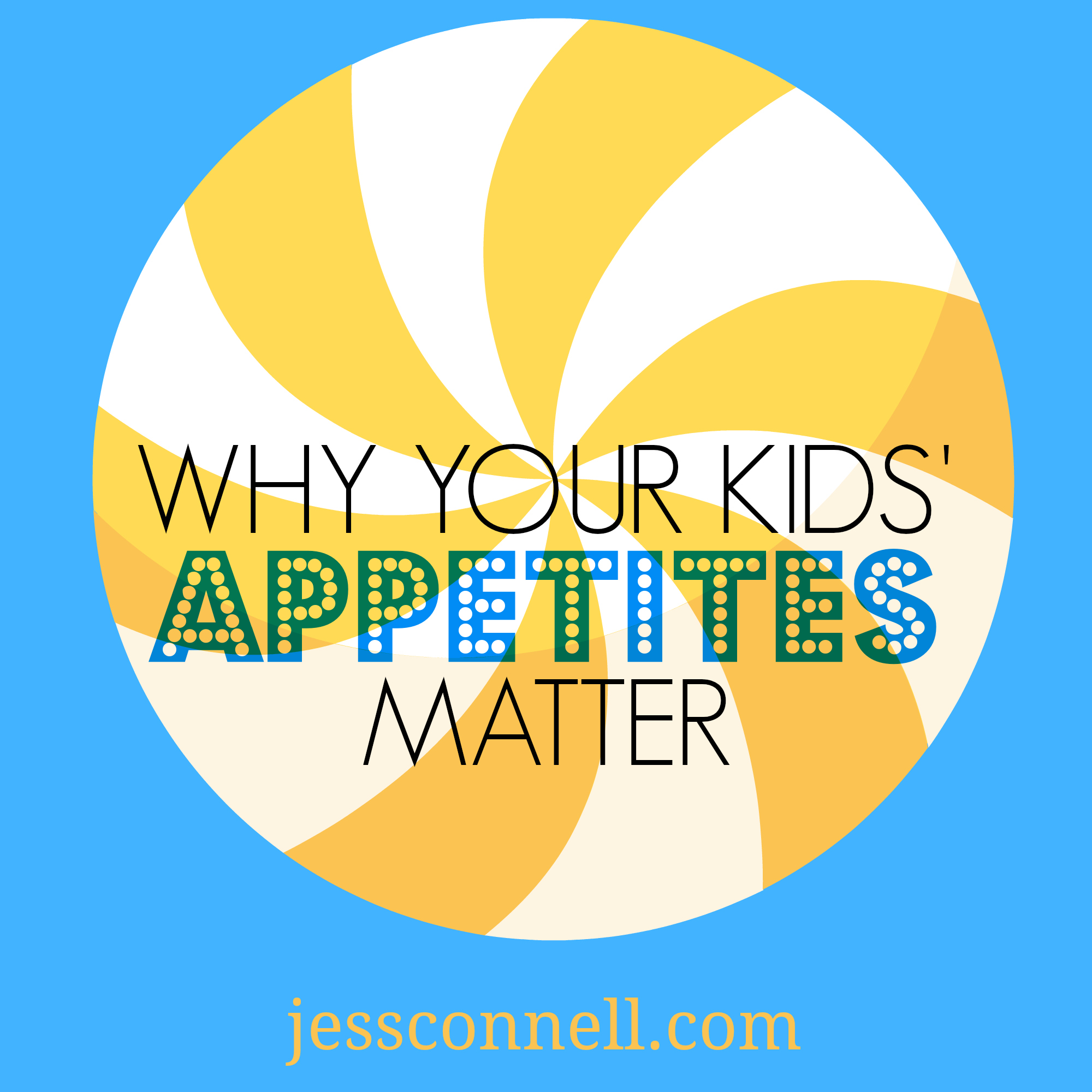 Why Your Kids' Appetites Matter // jessconnell.com