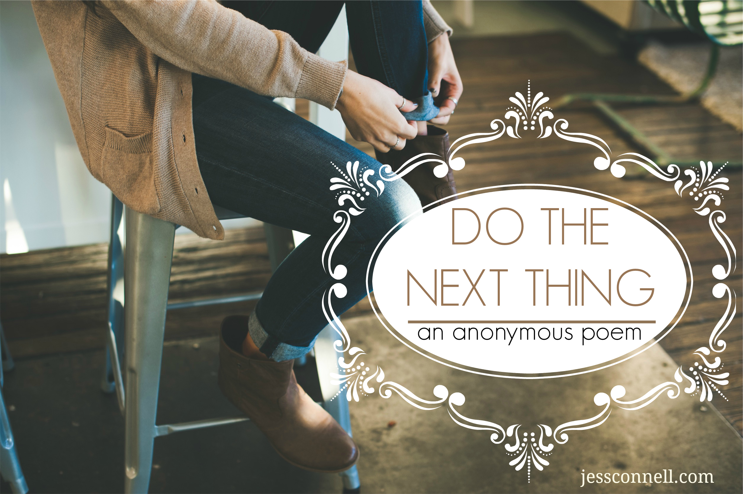 Do the Next Thing, an anonymous poem // jessconnell.com