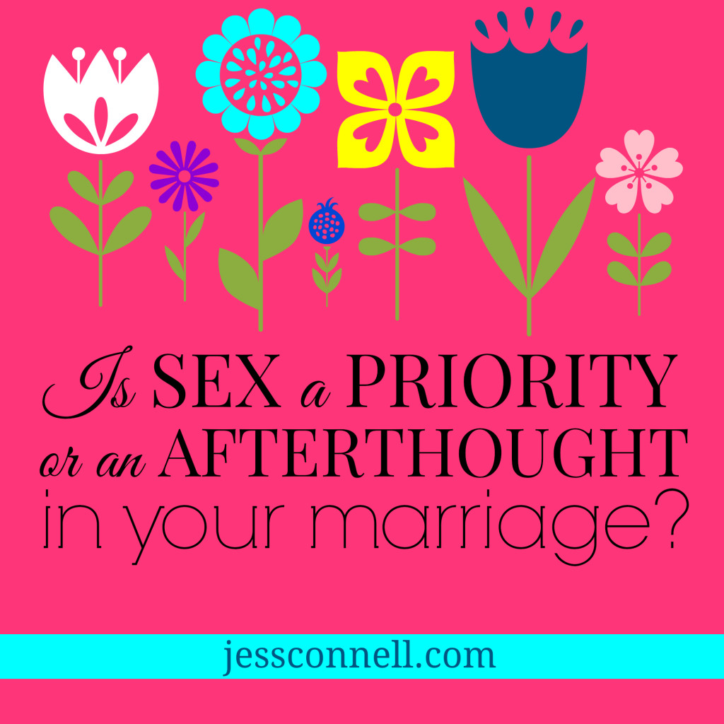 Is SEX a PRIORITY, or an AFTERTHOUGHT, in Your Marriage? // jessconnell.com