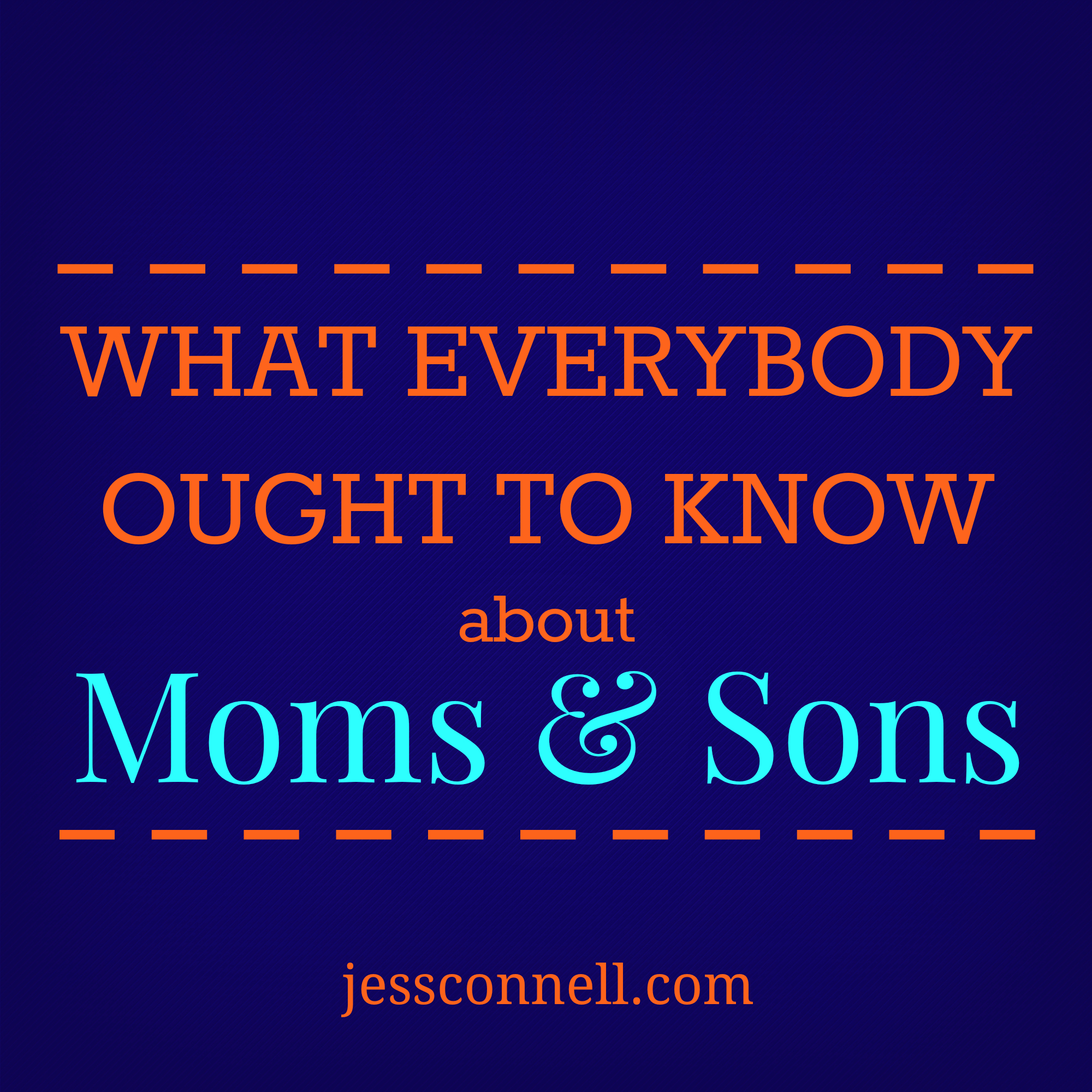 What Everybody Ought to Know about Moms & Sons // jessconnell.com // Facebook memes lie to us. The Bible tells us the truth. Here's what everybody ought to know about the relationship between moms & sons.