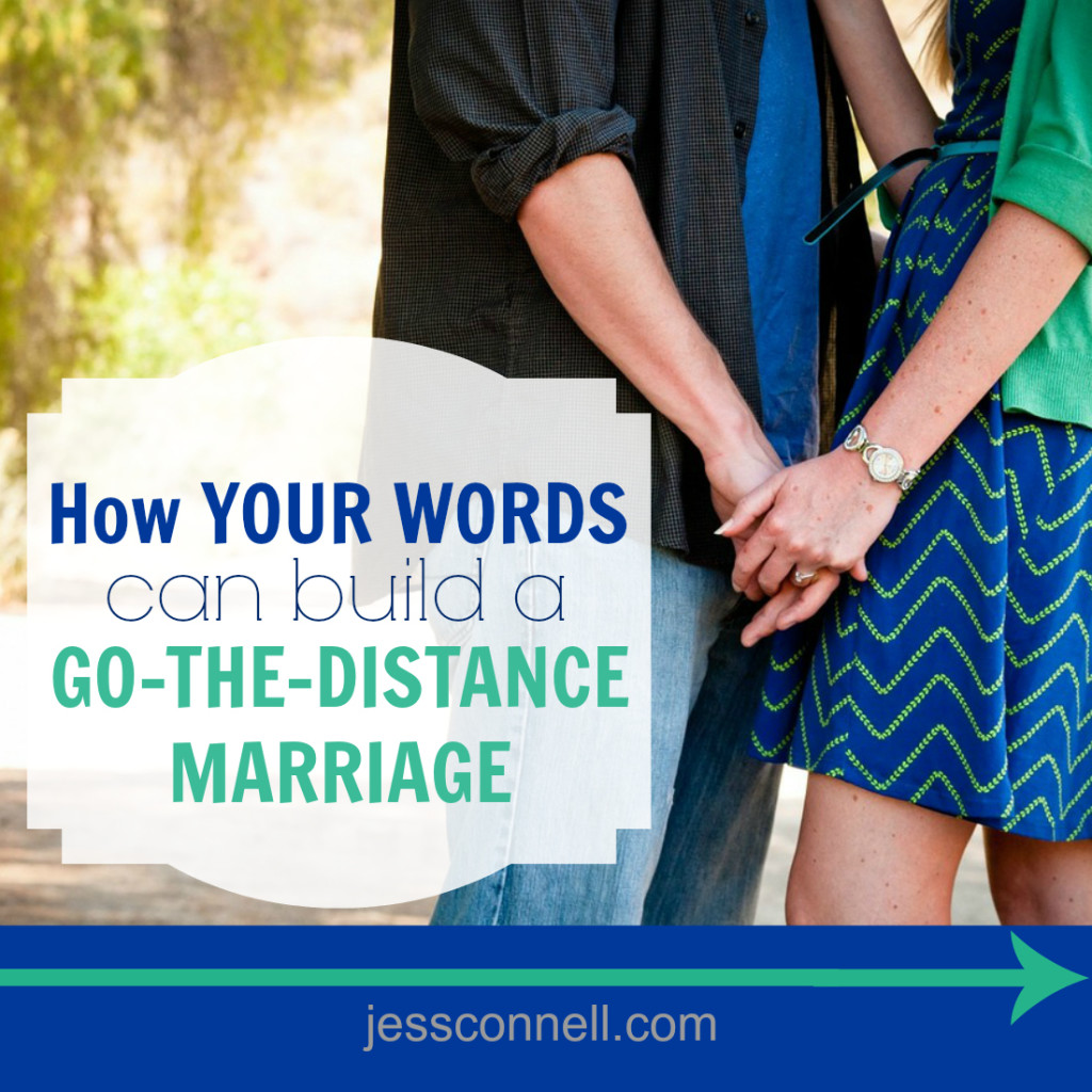 How Your WORDS Can Build a Go-The-Distance Marriage // jessconnell.com